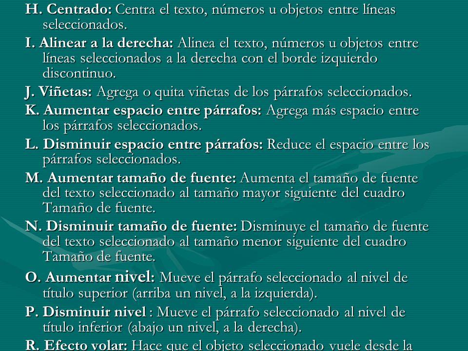 H. Centrado: Centra el texto, números u objetos entre líneas seleccionados.