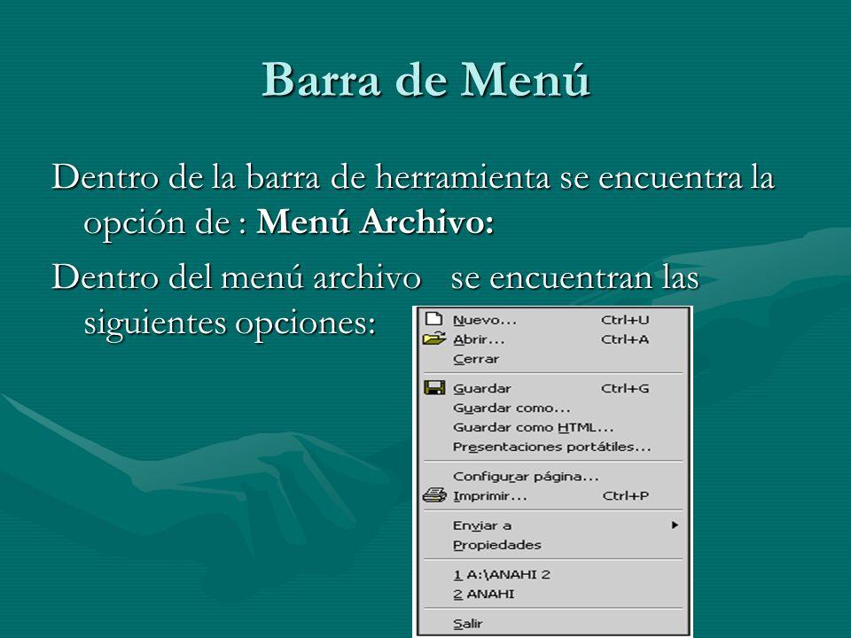 Barra de Menú Dentro de la barra de herramienta se encuentra la opción de : Menú Archivo: