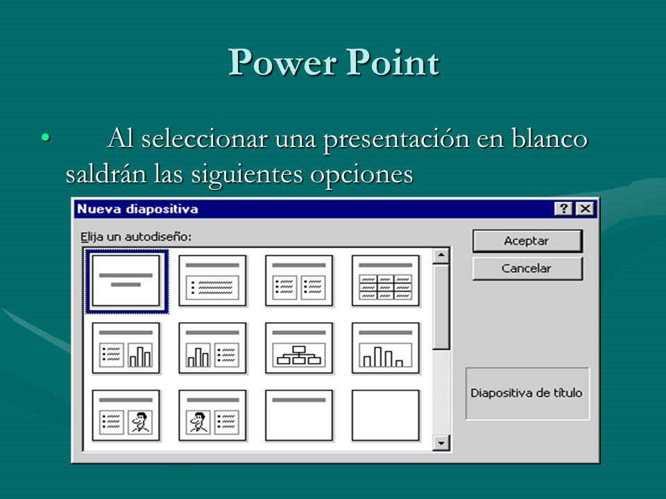 Power Point Al seleccionar una presentación en blanco saldrán las siguientes opciones