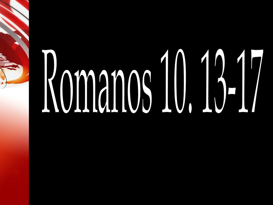 Romanos 10. 13-17