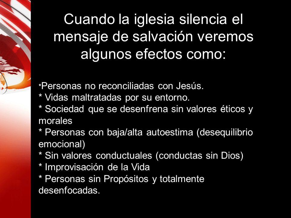 Cuando la iglesia silencia el mensaje de salvación veremos algunos efectos como: