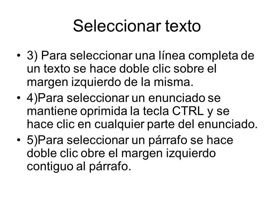 Seleccionar texto 3) Para seleccionar una línea completa de un texto se hace doble clic sobre el margen izquierdo de la misma.