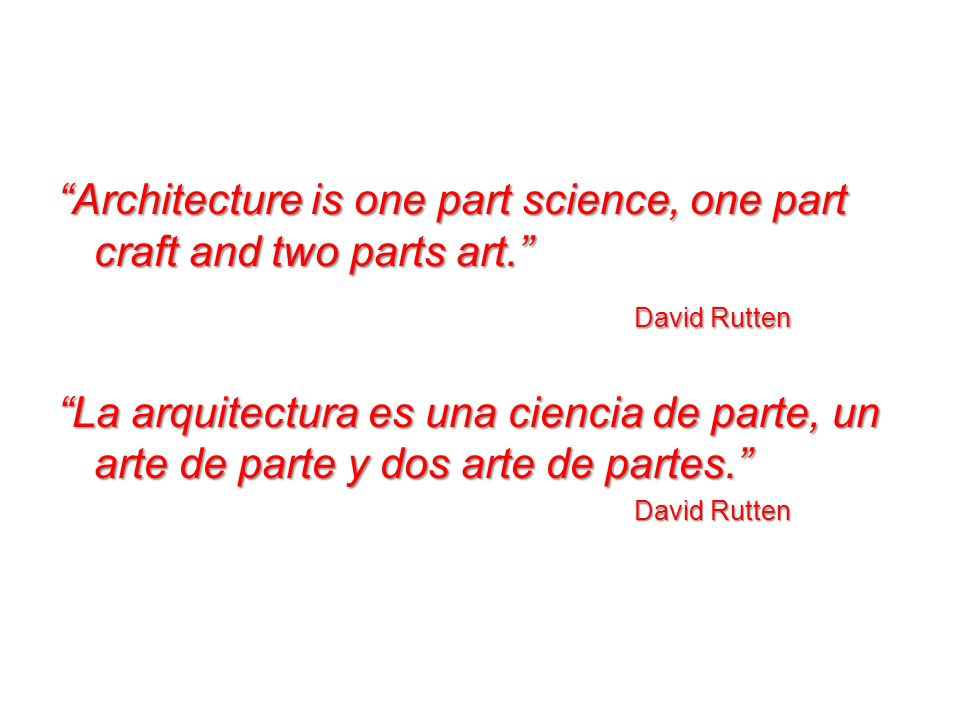 Architecture is one part science, one part craft and two parts art