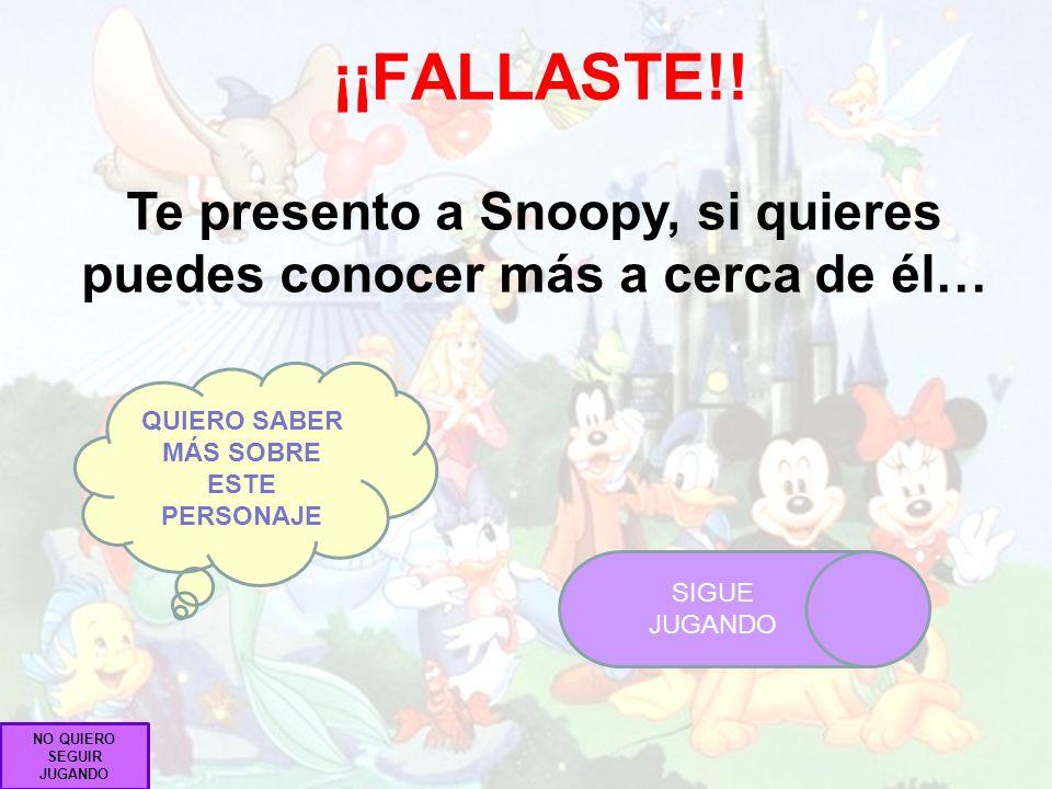 ¡¡FALLASTE!! Te presento a Snoopy, si quieres puedes conocer más a cerca de él… QUIERO SABER MÁS SOBRE ESTE PERSONAJE.