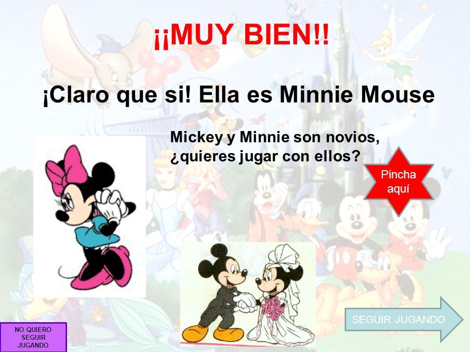 ¡Claro que si! Ella es Minnie Mouse NO QUIERO SEGUIR JUGANDO