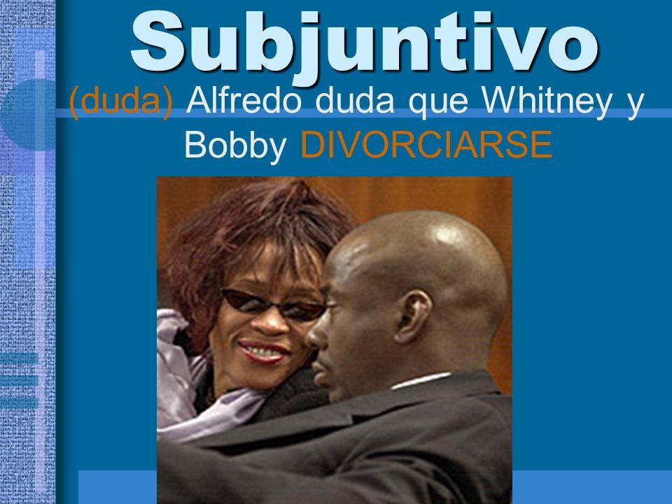 (duda) Alfredo duda que Whitney y Bobby DIVORCIARSE