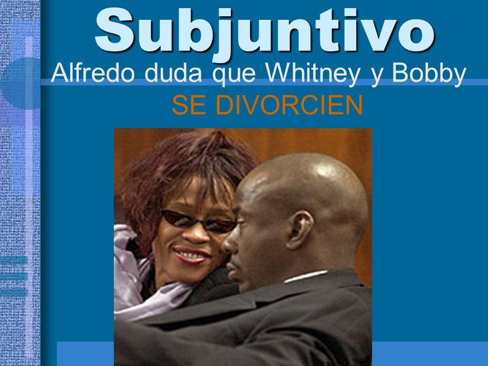 Alfredo duda que Whitney y Bobby SE DIVORCIEN