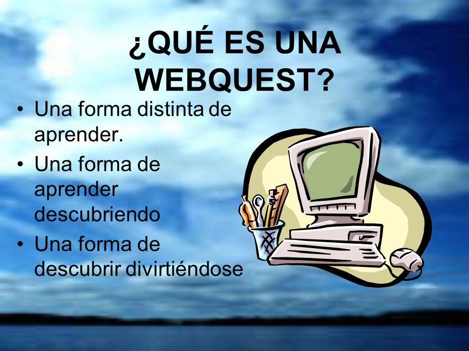 ¿QUÉ ES UNA WEBQUEST Una forma distinta de aprender.