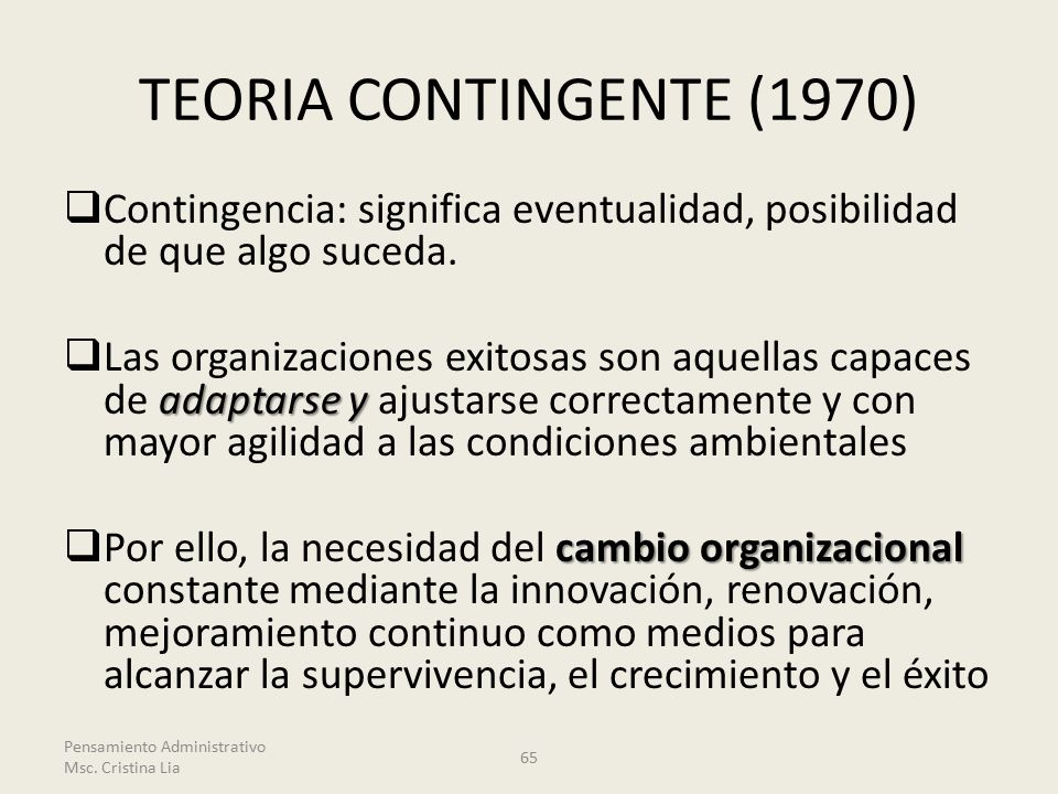 TEORIA CONTINGENTE (1970) Contingencia: significa eventualidad, posibilidad de que algo suceda.
