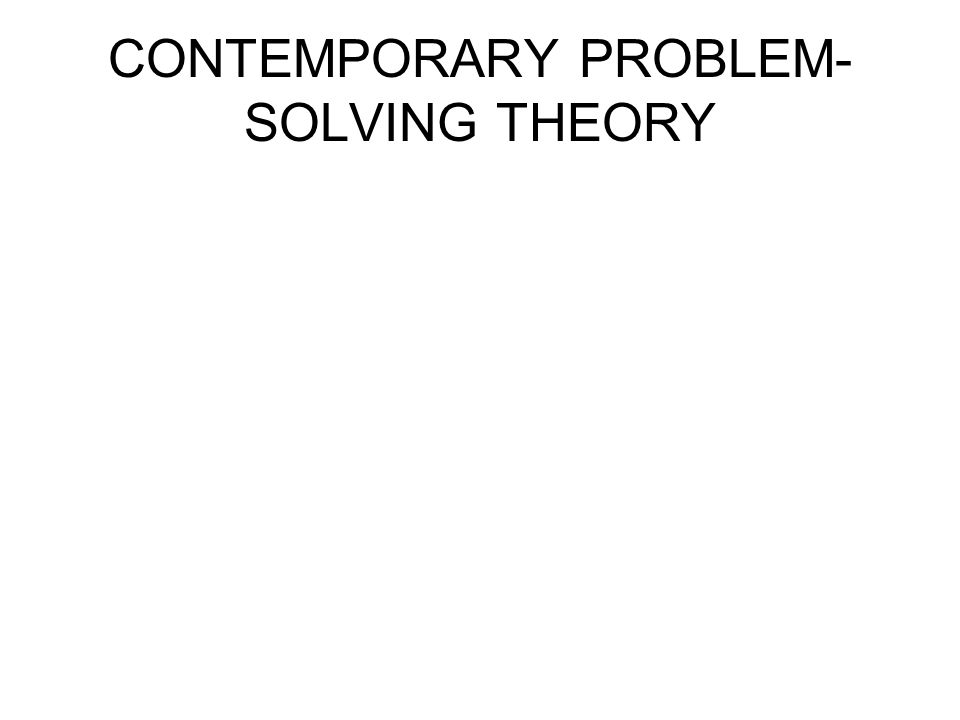 CONTEMPORARY PROBLEM-SOLVING THEORY