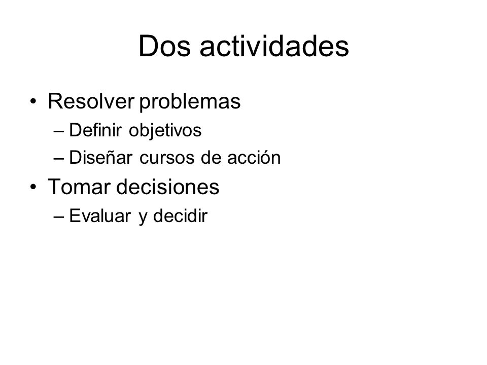 Dos actividades Resolver problemas Tomar decisiones Definir objetivos