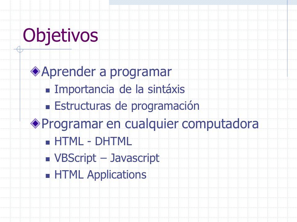 Objetivos Aprender a programar Programar en cualquier computadora