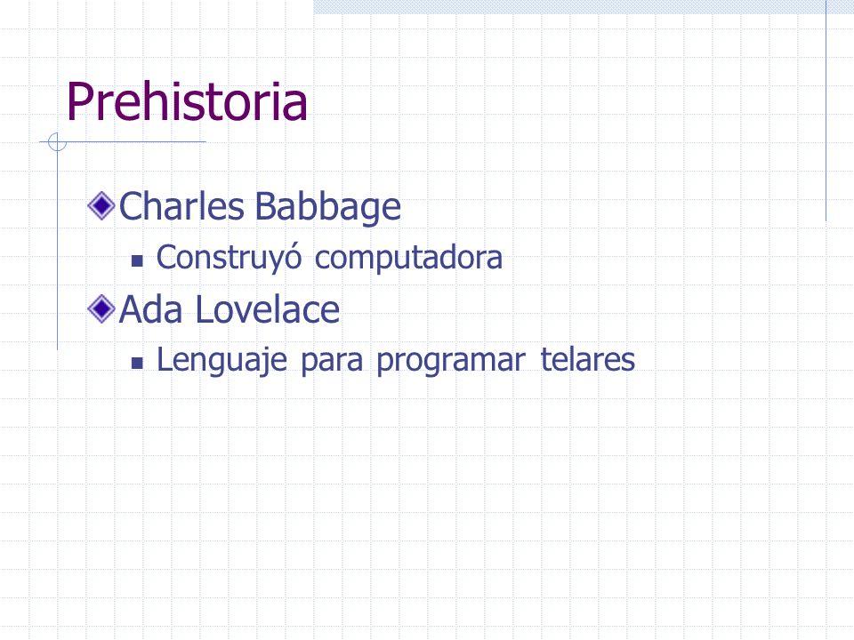 Prehistoria Charles Babbage Ada Lovelace Construyó computadora