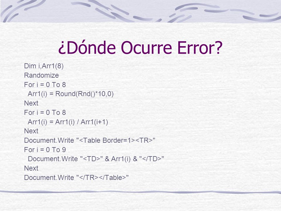 ¿Dónde Ocurre Error Dim i,Arr1(8) Randomize For i = 0 To 8