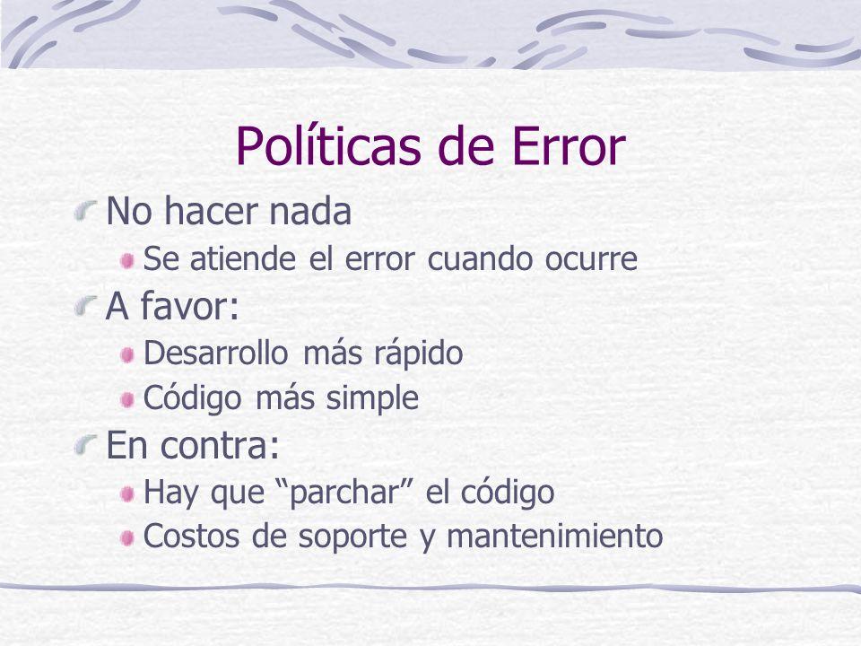 Políticas de Error No hacer nada A favor: En contra: