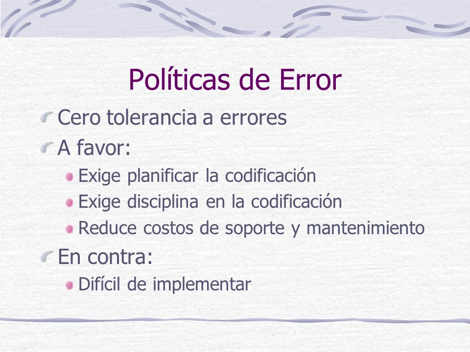 Políticas de Error Cero tolerancia a errores A favor: En contra: