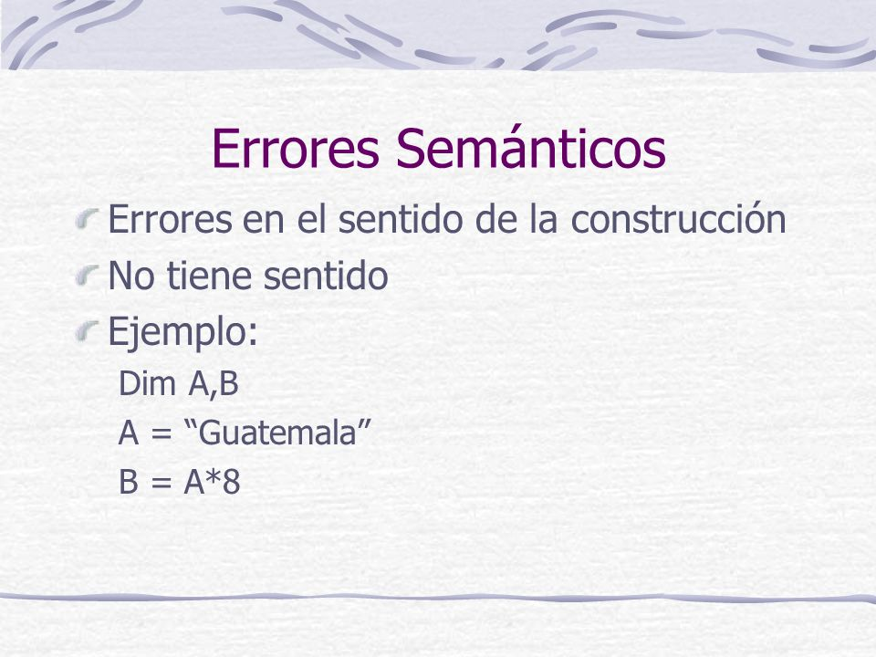 Errores Semánticos Errores en el sentido de la construcción