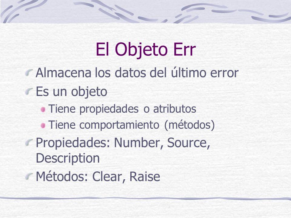 El Objeto Err Almacena los datos del último error Es un objeto