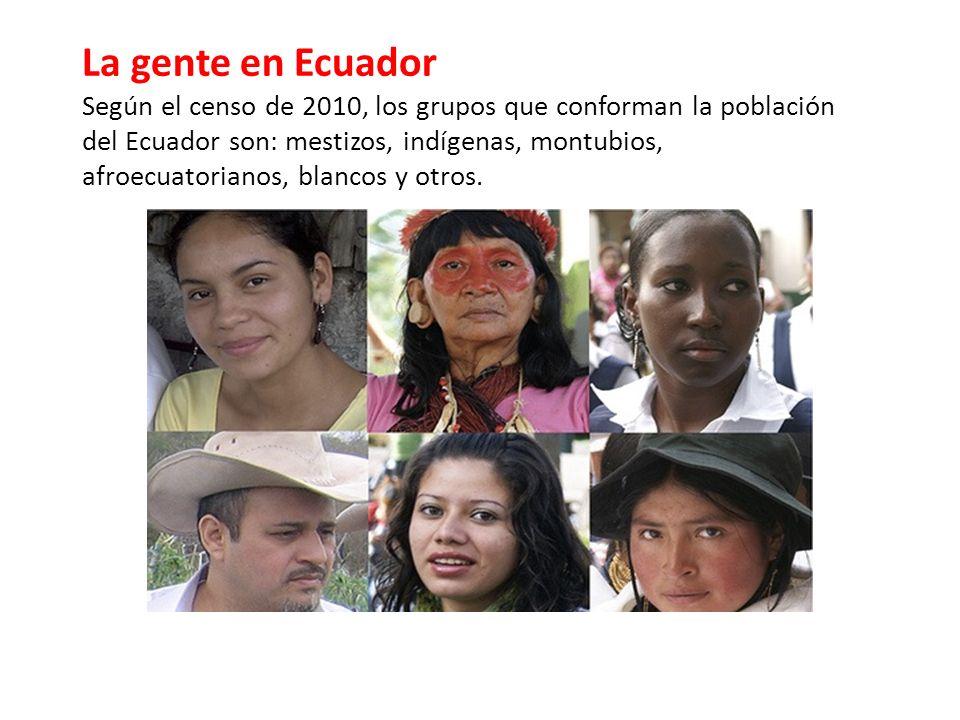 La gente en Ecuador Según el censo de 2010, los grupos que conforman la población del Ecuador son: mestizos, indígenas, montubios, afroecuatorianos, blancos y otros.