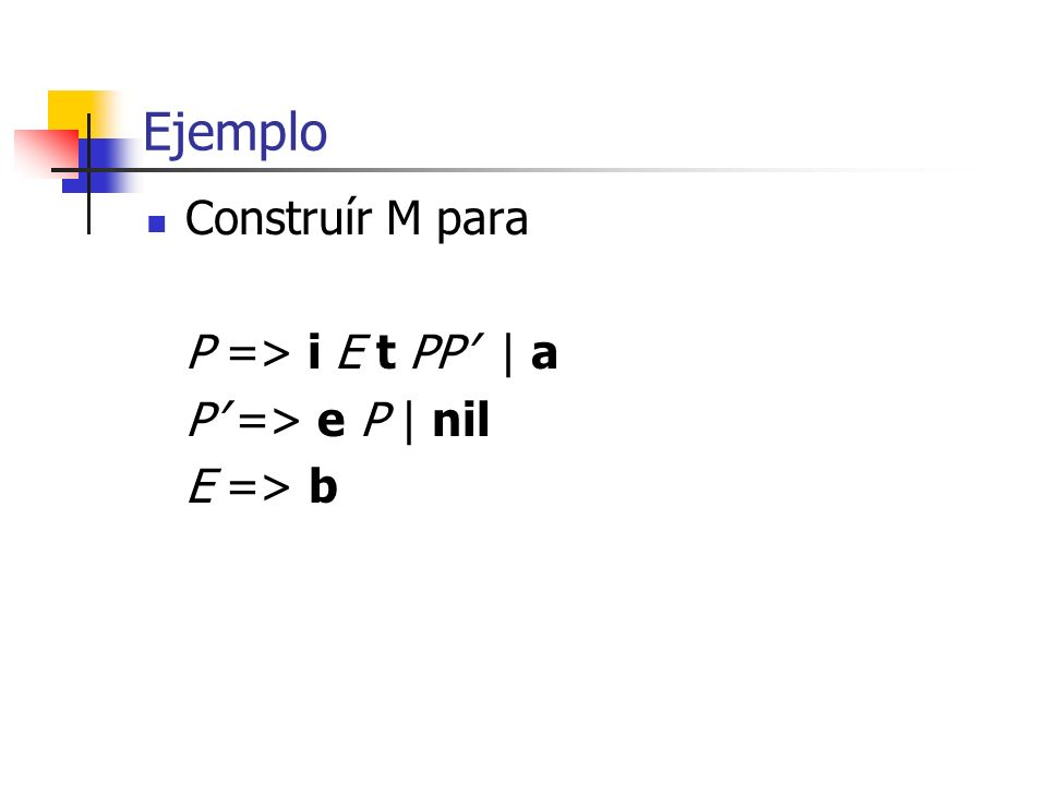Ejemplo Construír M para P => i E t PP' | a P' => e P | nil