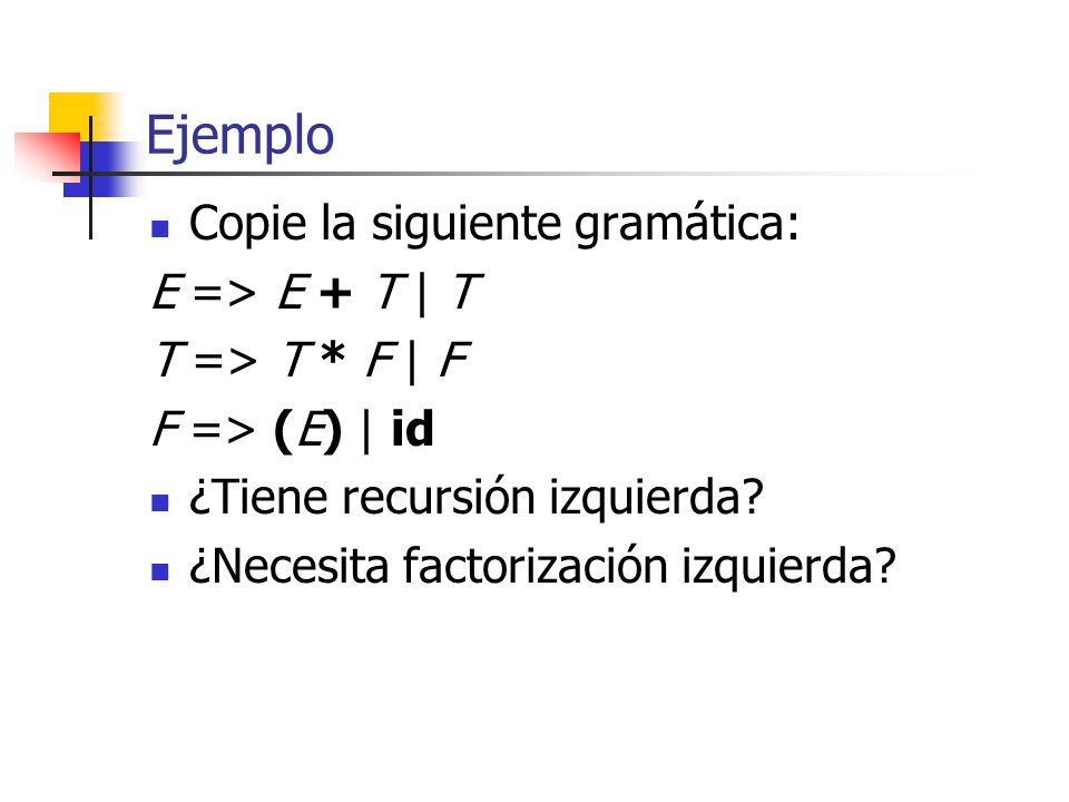 Ejemplo Copie la siguiente gramática: E => E + T | T