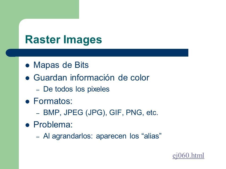 Raster Images Mapas de Bits Guardan información de color Formatos: