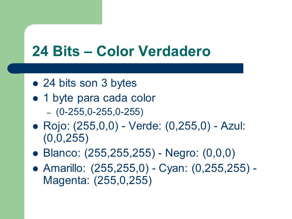 24 Bits – Color Verdadero 24 bits son 3 bytes 1 byte para cada color