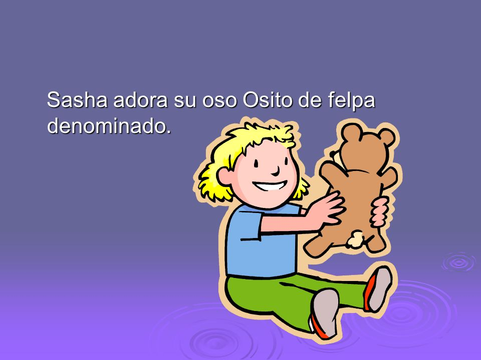 Sasha adora su oso Osito de felpa denominado.