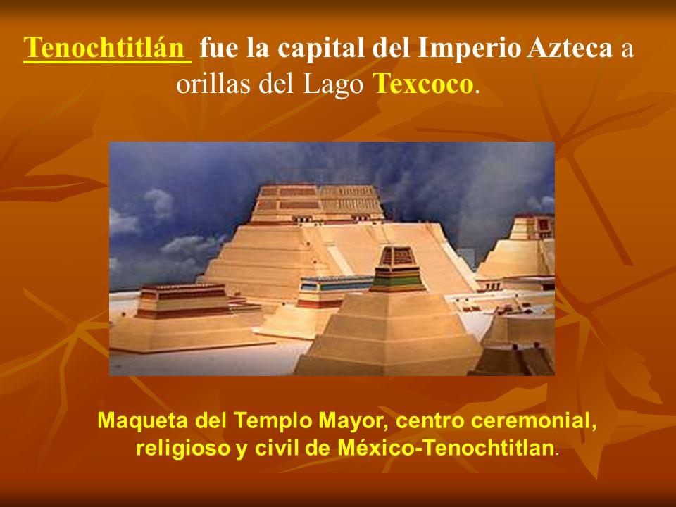Tenochtitlán fue la capital del Imperio Azteca a orillas del Lago Texcoco.
