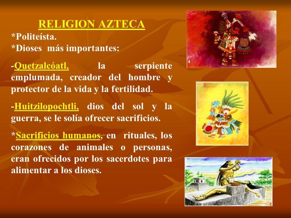 RELIGION AZTECA *Politeísta. *Dioses más importantes: