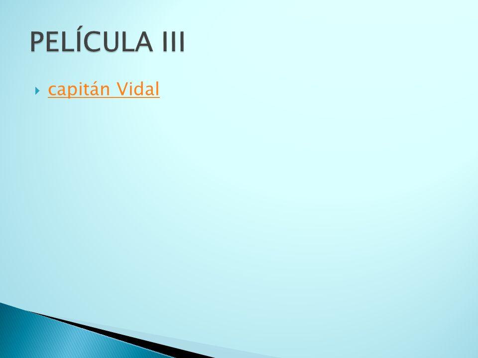 PELÍCULA III capitán Vidal