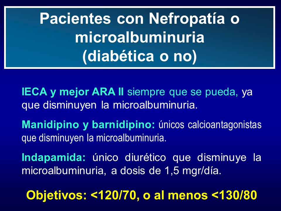 Pacientes con Nefropatía o microalbuminuria (diabética o no)