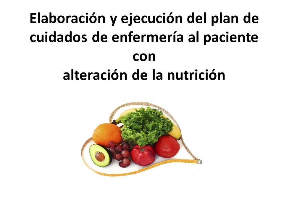 Elaboración y ejecución del plan de cuidados de enfermería al paciente con alteración de la nutrición