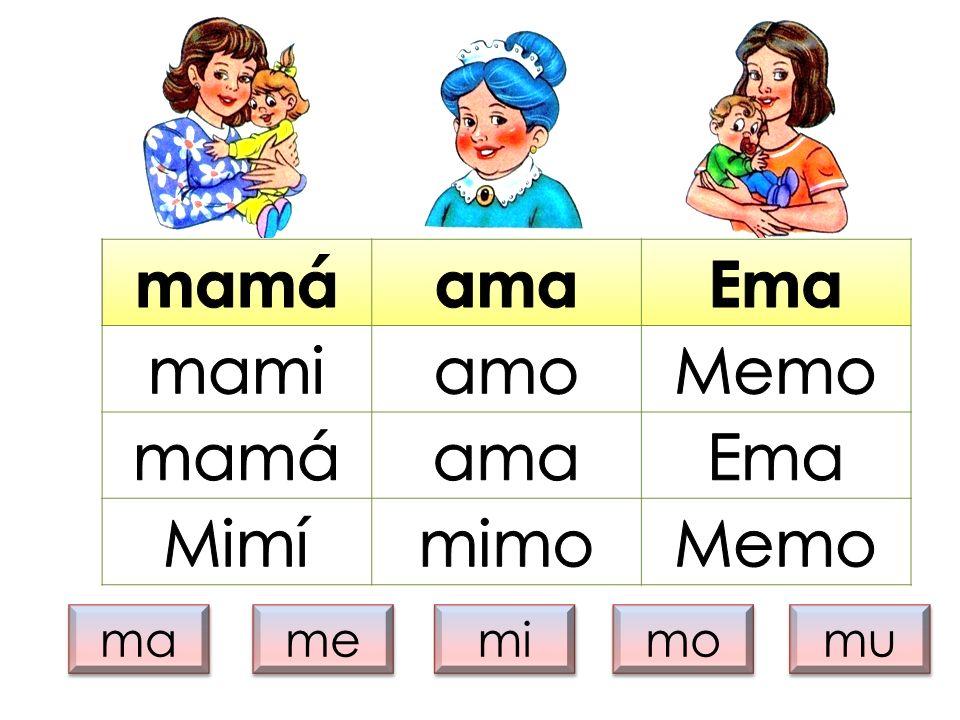 mamá ama Ema mami amo Memo Mimí mimo ma me mi mo mu