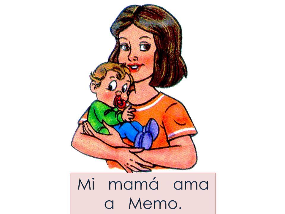 Mi mamá ama a Memo.