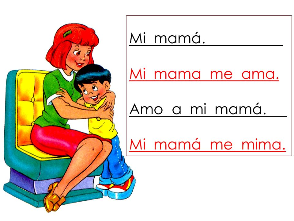 Mi mamá. Mi mama me ama. Amo a mi mamá. Mi mamá me mima.