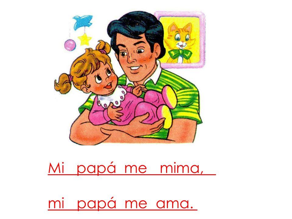 Mi papá me mima, mi papá me ama.