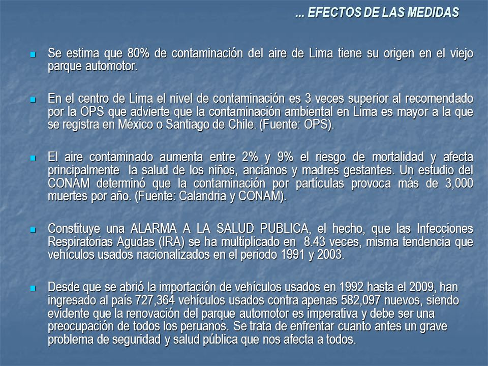 ... EFECTOS DE LAS MEDIDAS Se estima que 80% de contaminación del aire de Lima tiene su origen en el viejo parque automotor.