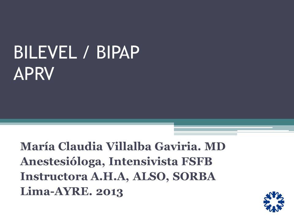 BILEVEL / BIPAP APRV María Claudia Villalba Gaviria. MD