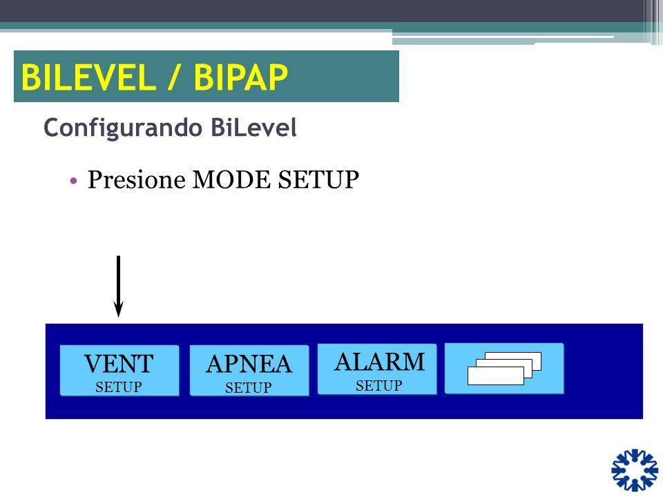 BILEVEL / BIPAP Configurando BiLevel Presione MODE SETUP VENT SETUP