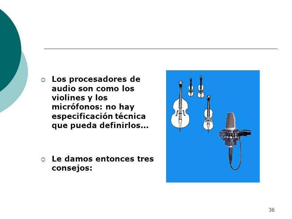 Los procesadores de audio son como los violines y los micrófonos: no hay especificación técnica que pueda definirlos...