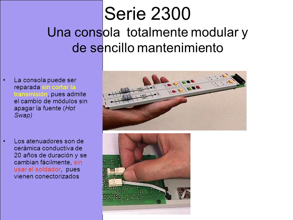 Serie 2300 Una consola totalmente modular y de sencillo mantenimiento