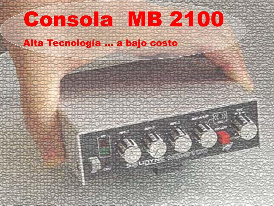 Consola MB 2100 Alta Tecnología … a bajo costo