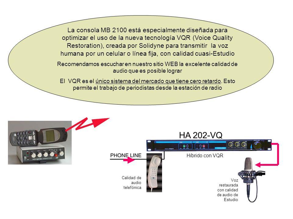 La consola MB 2100 está especialmente diseñada para optimizar el uso de la nueva tecnología VQR (Voice Quality Restoration), creada por Solidyne para transmitir la voz humana por un celular o línea fija, con calidad cuasi-Estudio