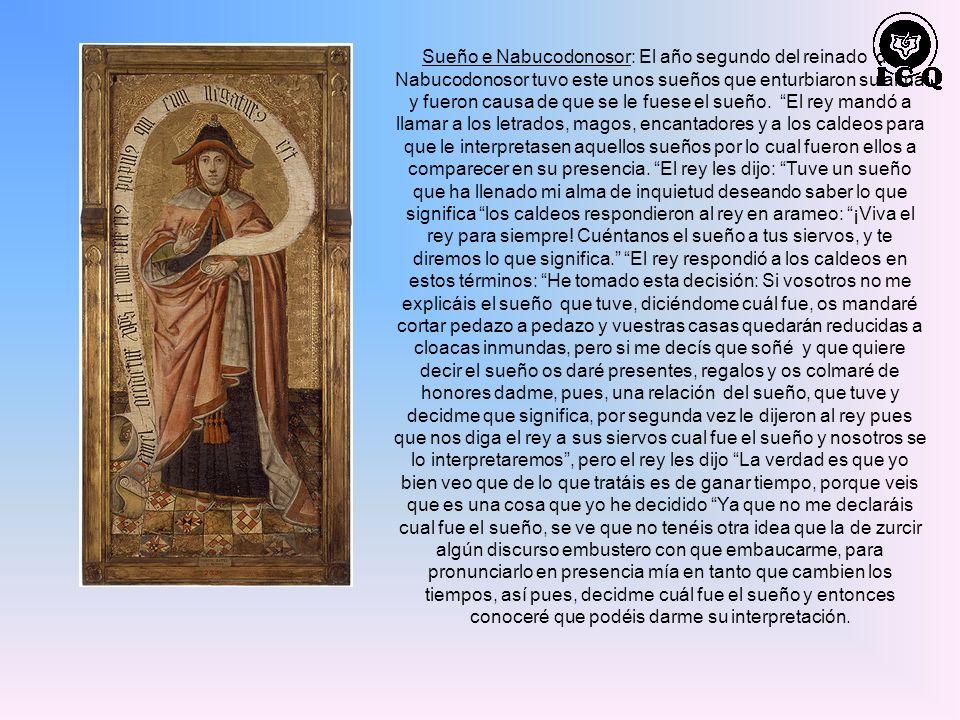 Sueño e Nabucodonosor: El año segundo del reinado de Nabucodonosor tuvo este unos sueños que enturbiaron su alma y fueron causa de que se le fuese el sueño.