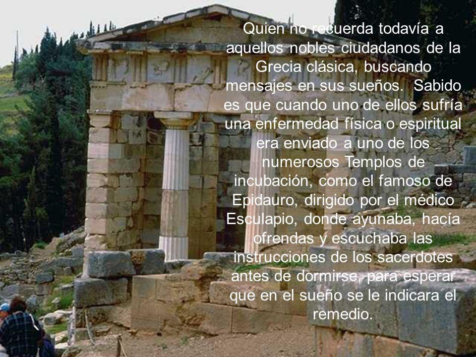 Quien no recuerda todavía a aquellos nobles ciudadanos de la Grecia clásica, buscando mensajes en sus sueños.