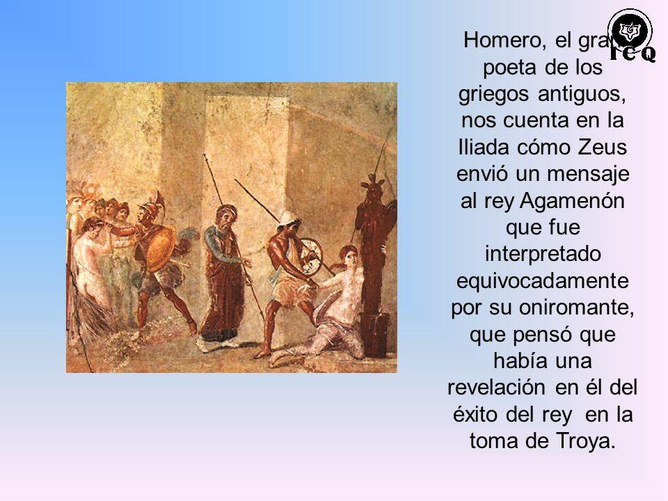 Homero, el gran poeta de los griegos antiguos, nos cuenta en la Iliada cómo Zeus envió un mensaje al rey Agamenón que fue interpretado equivocadamente por su oniromante, que pensó que había una revelación en él del éxito del rey en la toma de Troya.