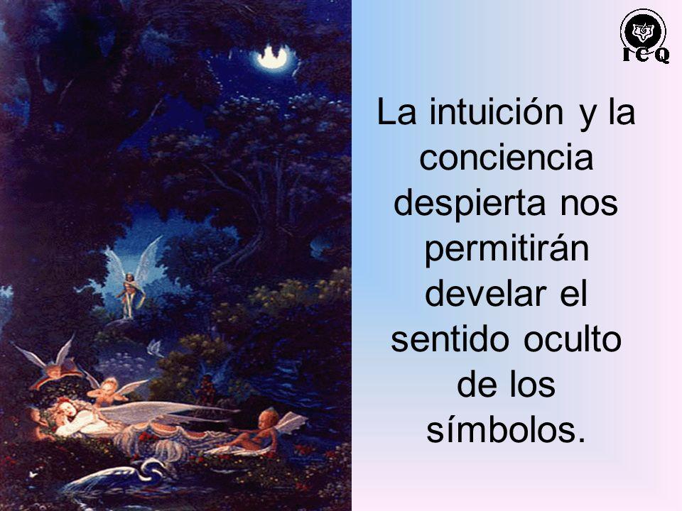 La intuición y la conciencia despierta nos permitirán develar el sentido oculto de los símbolos.