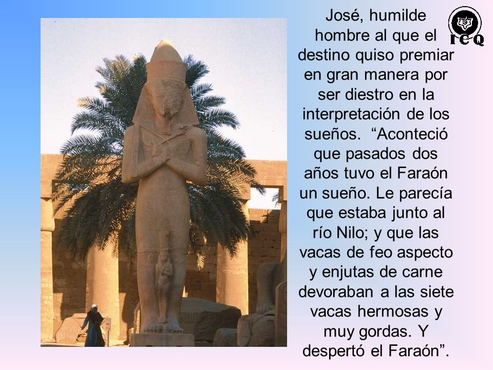 José, humilde hombre al que el destino quiso premiar en gran manera por ser diestro en la interpretación de los sueños.