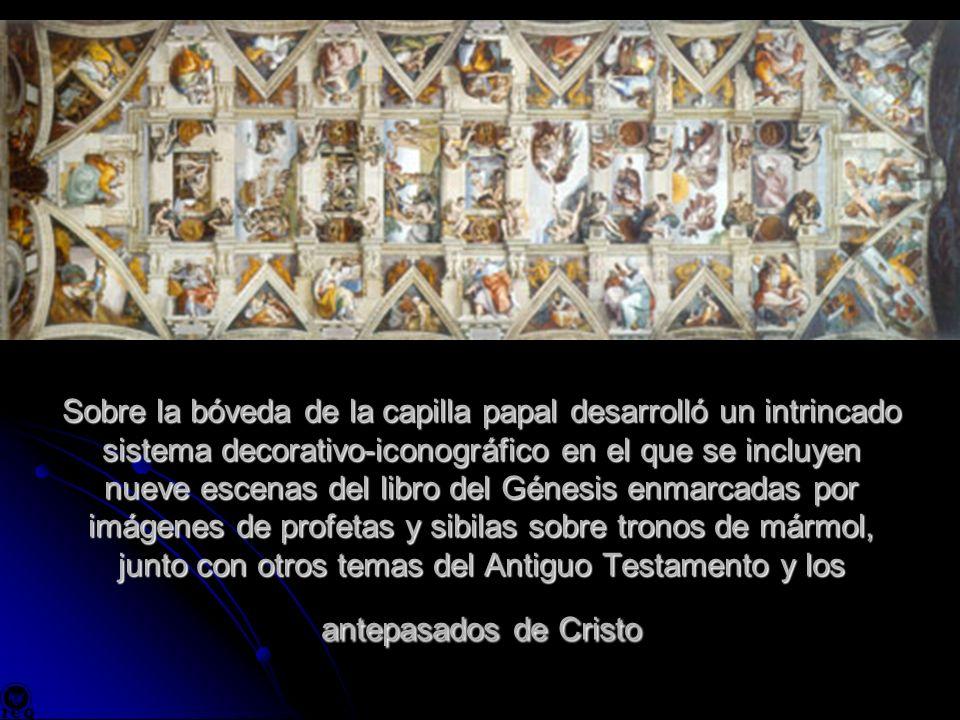 Sobre la bóveda de la capilla papal desarrolló un intrincado sistema decorativo-iconográfico en el que se incluyen nueve escenas del libro del Génesis enmarcadas por imágenes de profetas y sibilas sobre tronos de mármol, junto con otros temas del Antiguo Testamento y los antepasados de Cristo